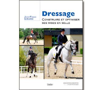 Dressage, construire et optimiser ses mises en selle - L'institut français du cheval et de l'équitation