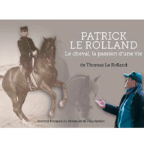Patrick Le Rolland Le cheval, la passion d'une vie