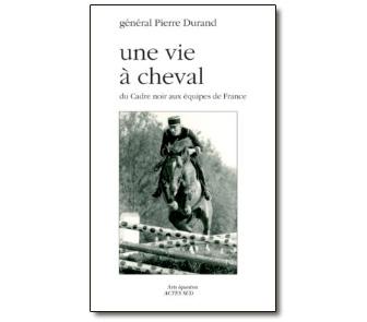 Une vie à cheval, du Cadre noir aux équipes de France -