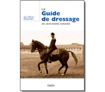 Le guide de dressage de Jean-Marie Donard - L'institut français du cheval et de l'équitation