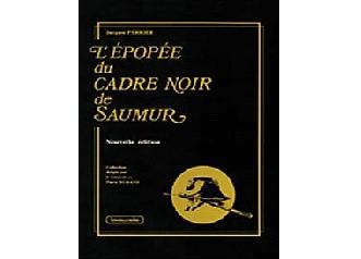 L'épopée du Cadre Noir de Saumur - L'institut français du cheval et de l'équitation